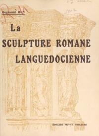 Raymond Rey - La sculpture romane languedocienne.