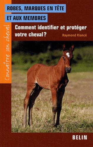 Raymond Riancé - Robes, marques en tête et aux membres - Comment identifier et protéger votre cheval ?.