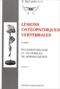 Lésions ostéopathiques vertébrales - Tome 1, Physiopathologie et techniques de normalisation.pdf