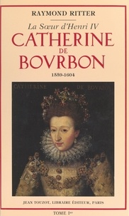 Raymond Ritter et Bernard Barbiche - Catherine de Bourbon (1559-1604), la sœur d'Henri IV (1).
