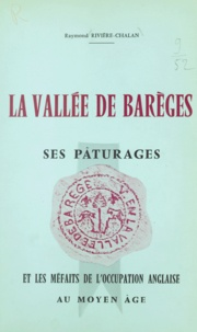 Raymond Rivière-Chalan - La vallée de Barèges - Ses pâturages et les méfaits de l'occupation anglaise au Moyen-âge.