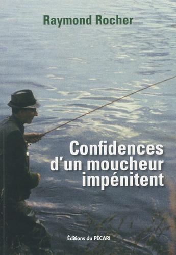Raymond Rocher - Confidences d'un moucheur impénitent.