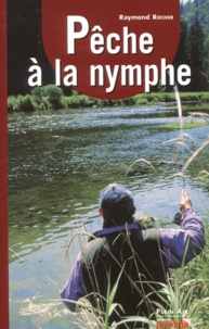Raymond Rocher - Pêche à la nymphe.