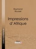 Raymond Roussel et  Ligaran - Impressions d'Afrique.