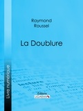 Raymond Roussel et  Ligaran - La Doublure.
