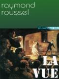 Raymond Roussel - La vue.