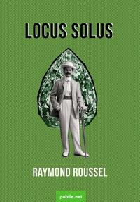 Raymond Roussel - Locus Solus - à la suite de l'explorateur Echenoz chez le plus fabuleux des inventeurs.
