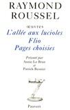 Raymond Roussel - Oeuvres - Tome 9, L'Allée aux Lucioles ; Flio ; Pages choisies.
