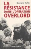 Raymond Ruffin - La Résistance dans l'opération Overlord.