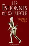 Raymond Ruffin - Les espionnes du XXe siècle.