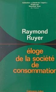Raymond Ruyer et Raymond Aron - Éloge de la société de consommation.