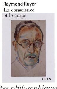 Raymond Ruyer - La conscience et le corps.