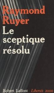 Raymond Ruyer et Georges Liébert - Le sceptique résolu - Devant les discours intimidants.
