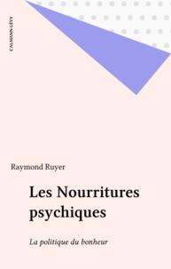 Raymond Ruyer - Les Nourritures psychiques - La politique du bonheur.