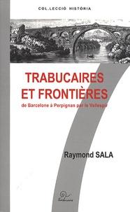 Raymond Sala - Trabucaires et frontières - De Barcelone à Perpignan par le Vallespir.