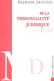 Raymond Saleilles - De la personnalité juridique - Histoire et théories.