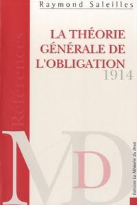 Raymond Saleilles - Etude sur la théorie générale de l'obligation d'après le premier projet de code civil pour l'empire allemend.