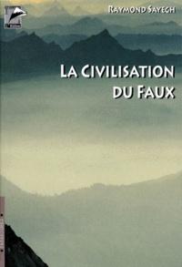 Raymond Sayegh - LA CIVILISATION DU FAUX OU LA RESURRECTION DE L'INDIVIDU.