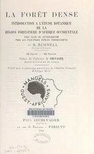 Raymond Schnell et  Institut français d'Afrique no - La forêt dense - Introduction à l'étude botanique de la région forestière d'Afrique occidentale, avec les clefs de détermination pour les principales espèces arborescentes.