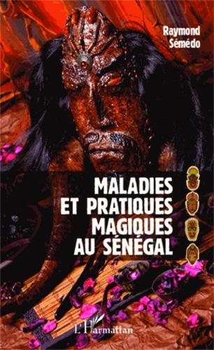 Raymond Sémédo - Maladies et pratiques magiques au Sénégal.