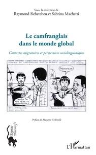 Téléchargement ebook gratuit Le camfranglais dans le monde global  - Contextes migratoires et perspectives sociolinguistiques (Litterature Francaise) par Raymond Siebetcheu, Sabrina Machetti