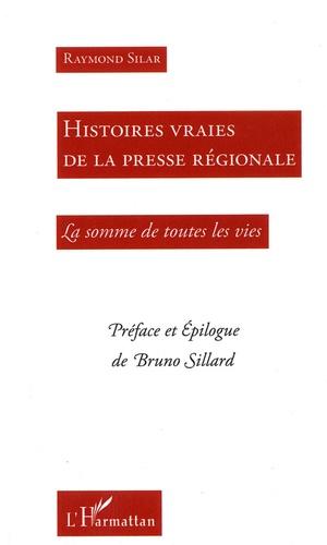 Raymond Silar - Histoires vraies de la presse régionale - La somme de toutes les vies.