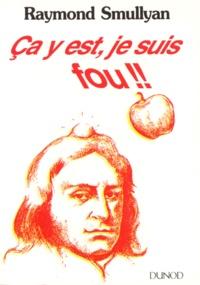 Raymond Smullyan - Ca y est, je suis fou !!.