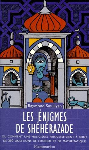 Raymond Smullyan - Les énigmes de Shéhérazade - Ou comment une malicieuse princesse vient à bout de 200 questions de logique et de mathématique.