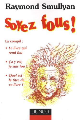Raymond Smullyan - Soyez fous ! - La compil.