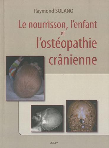 Raymond Solano - Le nourrisson, l'enfant et l'ostéopathie crânienne.