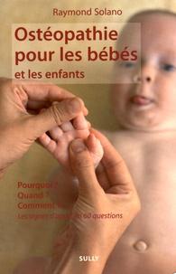 Raymond Solano - Ostéopathie pour les bébés et les enfants - Pourquoi ? Quand ? Comment ? Les signes d'appel en 60 questions.