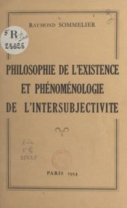 Raymond Sommelier - Philosophie de l'existence et phénoménologie de l'intersubjectivité.