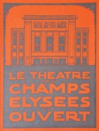 Raymond Soubie et Alain Destrem - Le Théâtre des Champs-Elysées est ouvert - Trois scènes et une formidable aventure.