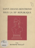 Raymond Soulat et Maurice Papon - Saint-Amand-Montrond sous la IIIe République.