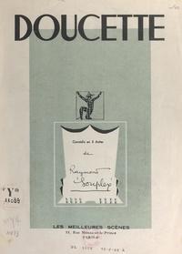 Raymond Souplex - Doucette - Comédie en 3 actes.