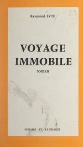Raymond Syte - Voyage immobile.