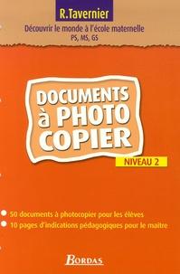 Raymond Tavernier - Découvrir le monde à l'école maternelle PS, MS, GS - Documents à photocopier Niveau 2.