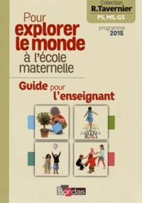 Raymond Tavernier - Pour explorer le monde à l'école maternelle - Guide pour l'enseignant, programme 2015.