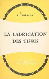 Raymond Thiébaut - La fabrication des tissus.