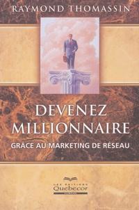 Raymond Thomassin - Devenez millionnaire grâce au marketing de réseau.