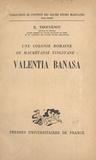 Raymond Thouvenot et  Institut des Hautes Études Mar - Une colonie romaine de Maurétanie tingitane : Valentia Banasa.