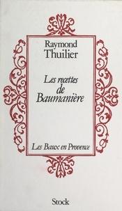 Raymond Thuilier et Michel Lemonnier - Les recettes de Baumanière - Les Baux en Provence.