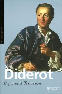 Raymond Trousson - Denis Diderot - Ou le vrai Prométhée.