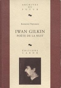Raymond Trousson - Iwan Gilkin, poète de la nuit.