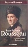 Raymond Trousson - Jean-Jacques Rousseau  Tome 2 - Le Deuil éclatant du bonheur.