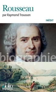 Raymond Trousson - Jean-Jacques Rousseau.