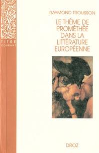 Raymond Trousson - Le thème de Prométhée dans la littérature européenne.