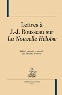 Raymond Trousson - Lettres à Jean-Jacques Rousseau sur la Nouvelle Héloïse.