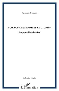 Raymond Trousson - Sciences, techniques et utopies - Du paradis à l'enfer.