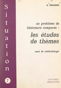 Raymond Trousson et Michel J. Minard - Un problème de littérature comparée : les études de thèmes - Essai de méthodologie.